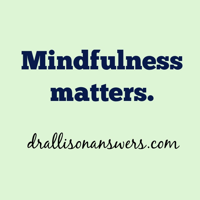 Mindfulness.  What It Is and Why You Need to Start Doing It.