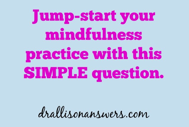 The Secret to Jump Starting Your Mindfulness Practice