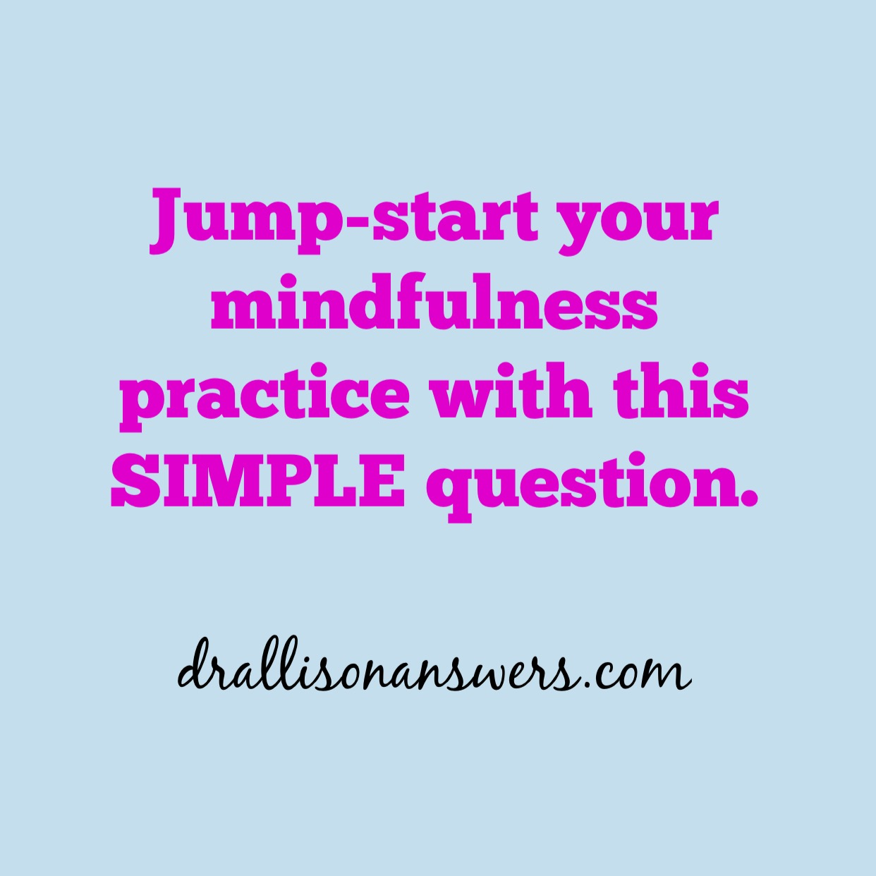 The Simple Question That Can Jump-Start Your Mindfulness Practice