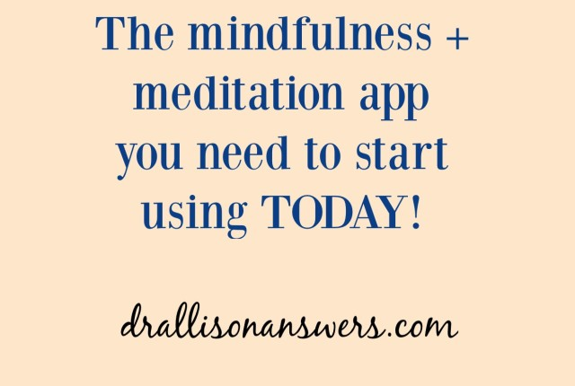The Mindfulness + Meditation App You Need to Start Using Today via Dr. Allison Answers