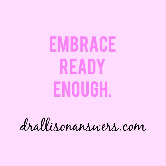 Embracing Ready Enough