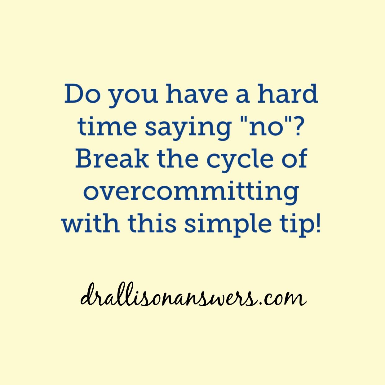 "Do You Have A Hard Time Saying ""No""?  Do You Find Yourself Overcommitting?  If So, This Post Is For You!"